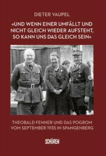 Schonungslos deckt Autor Dieter Vaupel die verbrecherische Vergangenheit des Nazi-Schergen und NS-Bürgermeisters Theobald Fenner aus Spangenberg auf. Titelgestaltung: Schüren Verlag